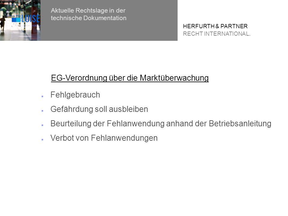 Fehlgebrauch Gefährdung soll ausbleiben Beurteilung der Fehlanwendung anhand der Betriebsanleitung Verbot von Fehlanwendungen EG-Verordnung über die Marktüberwachung HERFURTH & PARTNER RECHT INTERNATIONAL.