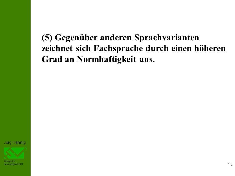 Jörg Hennig 12 (5) Gegenüber anderen Sprachvarianten zeichnet sich Fachsprache durch einen höheren Grad an Normhaftigkeit aus.