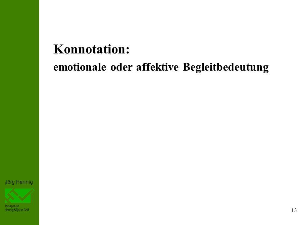 Jörg Hennig 13 Konnotation: emotionale oder affektive Begleitbedeutung