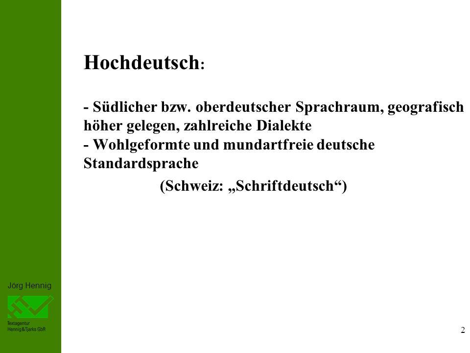 Jörg Hennig Plattdeutsch : - Dialekte, die im Norden Deutschlands gesprochen werden, wo das Land flach oder platt ist - Umgangssprachlich: jeder Dialekt bezeichnet 3