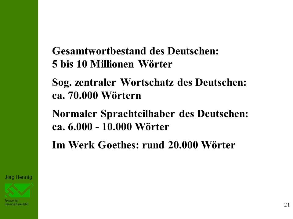 Jörg Hennig Gesamtwortbestand des Deutschen: 5 bis 10 Millionen Wörter Sog.