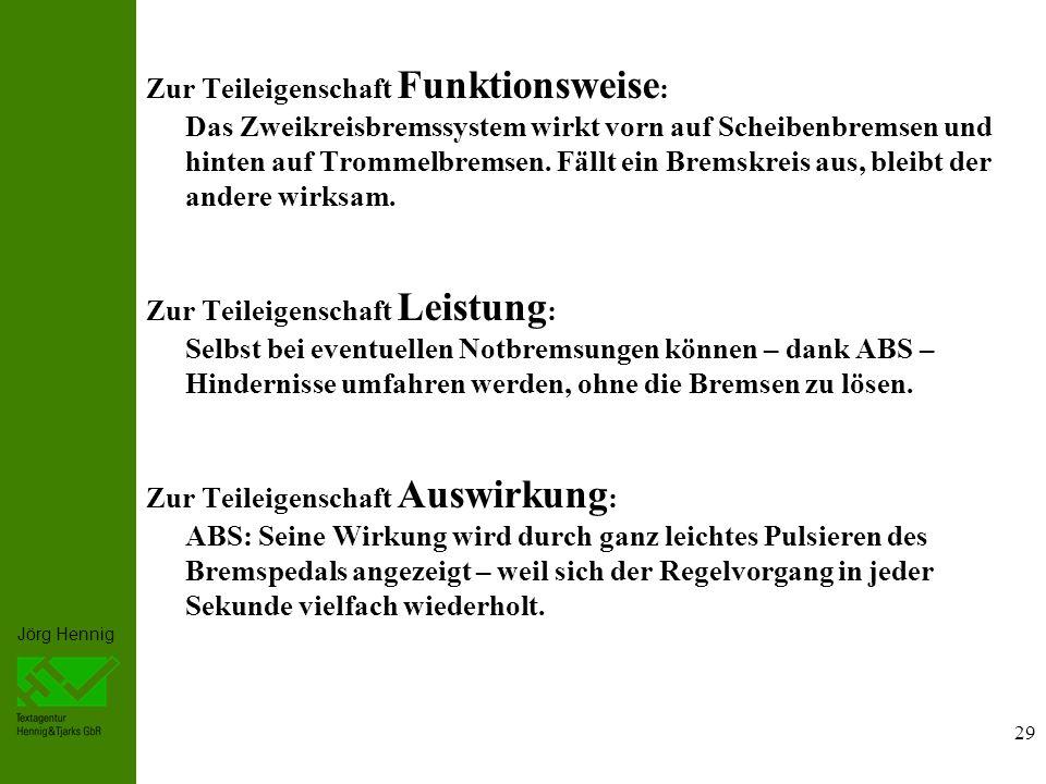 Jörg Hennig Zur Teileigenschaft Funktionsweise : Das Zweikreisbremssystem wirkt vorn auf Scheibenbremsen und hinten auf Trommelbremsen.
