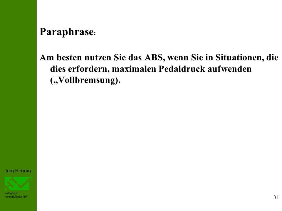Jörg Hennig Paraphrase : Am besten nutzen Sie das ABS, wenn Sie in Situationen, die dies erfordern, maximalen Pedaldruck aufwenden (Vollbremsung).