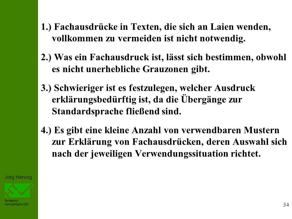 Jörg Hennig 1.) Fachausdrücke in Texten, die sich an Laien wenden, vollkommen zu vermeiden ist nicht notwendig.