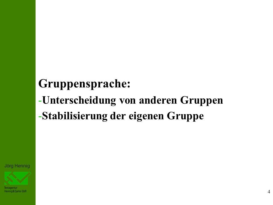 Jörg Hennig 4 Gruppensprache: -Unterscheidung von anderen Gruppen -Stabilisierung der eigenen Gruppe