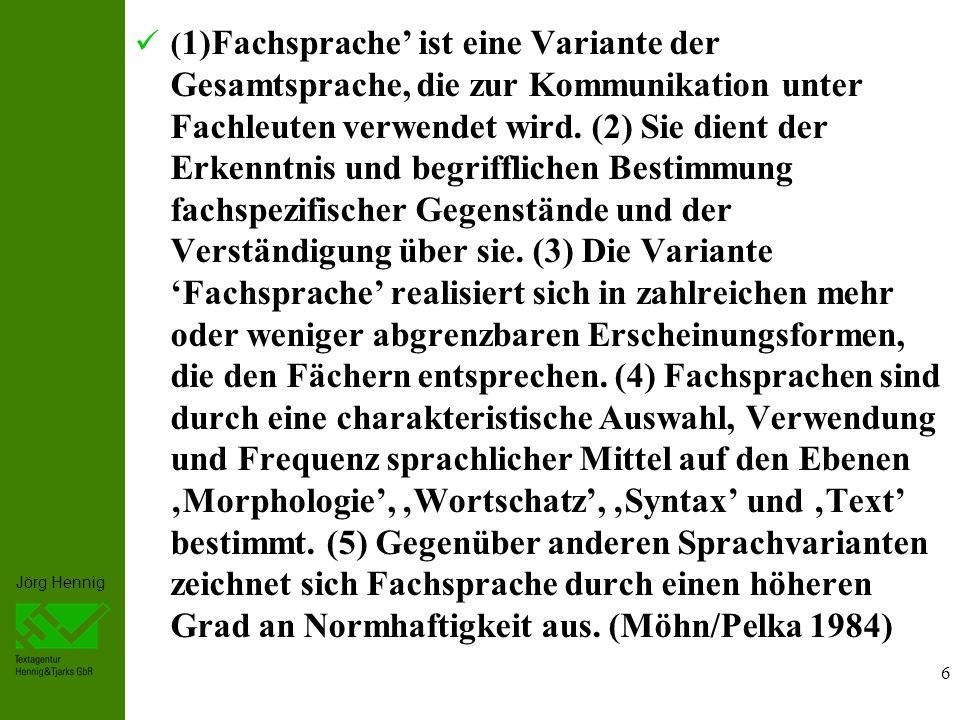 Jörg Hennig 17 Fachsprachen eignen sich in besonderer Weise zur raschen, eindeutigen und internationalen Verständigung über fachliche Inhalte.