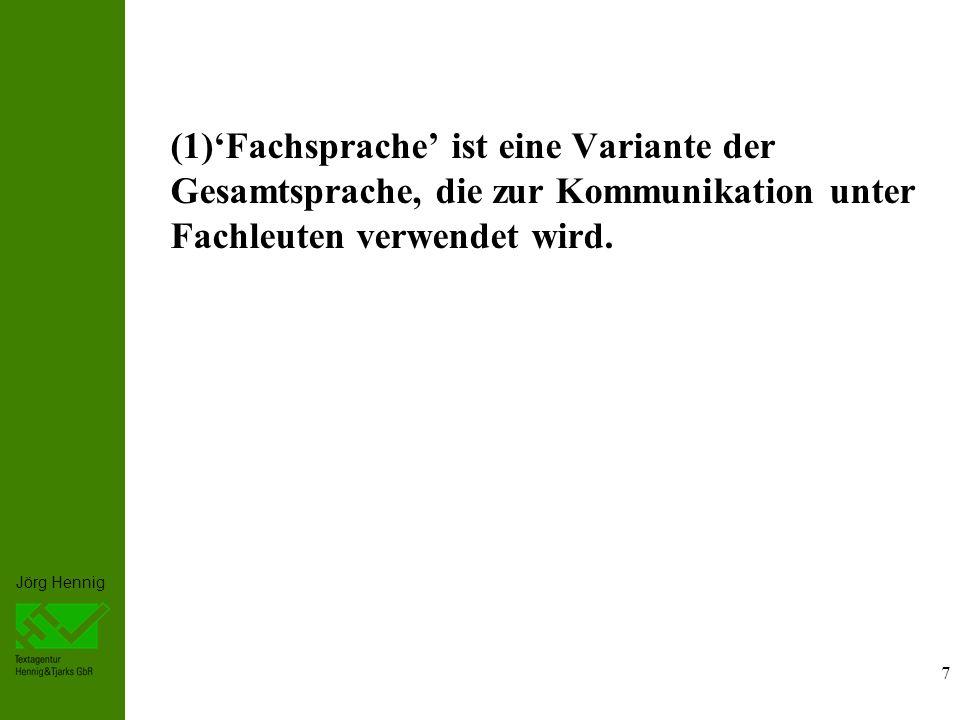 Jörg Hennig 7 (1)Fachsprache ist eine Variante der Gesamtsprache, die zur Kommunikation unter Fachleuten verwendet wird.