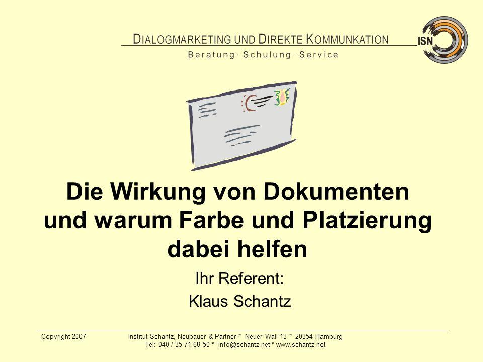 Copyright 2007Institut Schantz, Neubauer & Partner * Neuer Wall 13 * 20354 Hamburg Tel: 040 / 35 71 68 50 * info@schantz.net * www.schantz.net Die Wir