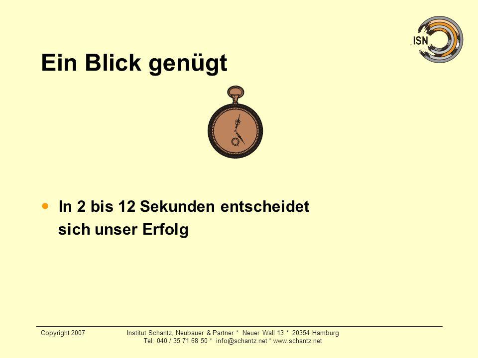 Copyright 2007Institut Schantz, Neubauer & Partner * Neuer Wall 13 * 20354 Hamburg Tel: 040 / 35 71 68 50 * info@schantz.net * www.schantz.net Ein Bli