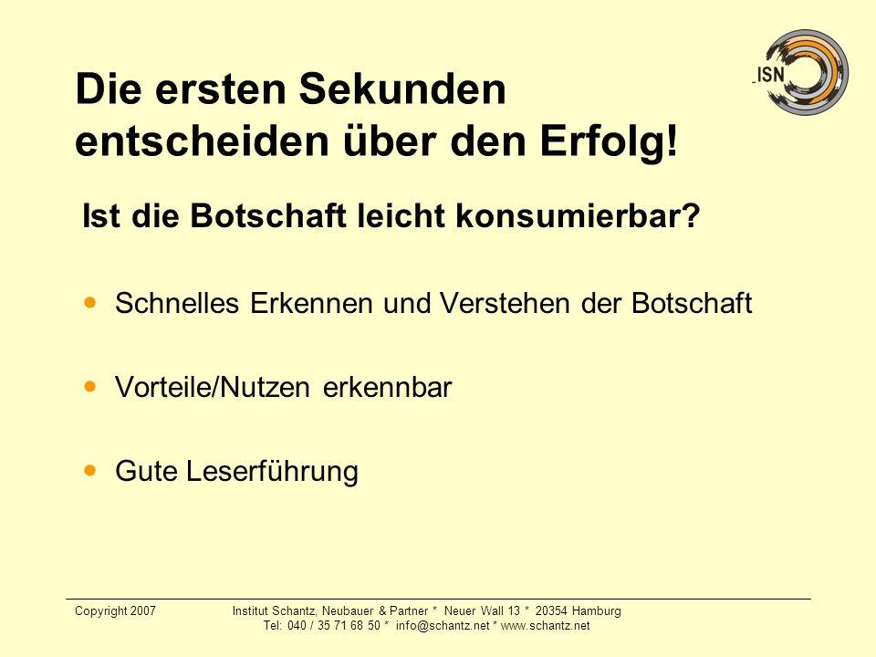 Copyright 2007Institut Schantz, Neubauer & Partner * Neuer Wall 13 * 20354 Hamburg Tel: 040 / 35 71 68 50 * info@schantz.net * www.schantz.net Die ers