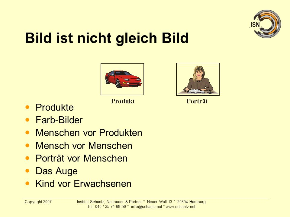 Copyright 2007Institut Schantz, Neubauer & Partner * Neuer Wall 13 * 20354 Hamburg Tel: 040 / 35 71 68 50 * info@schantz.net * www.schantz.net Bild is