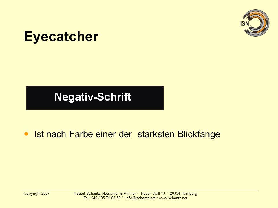 Copyright 2007Institut Schantz, Neubauer & Partner * Neuer Wall 13 * 20354 Hamburg Tel: 040 / 35 71 68 50 * info@schantz.net * www.schantz.net Eyecatc