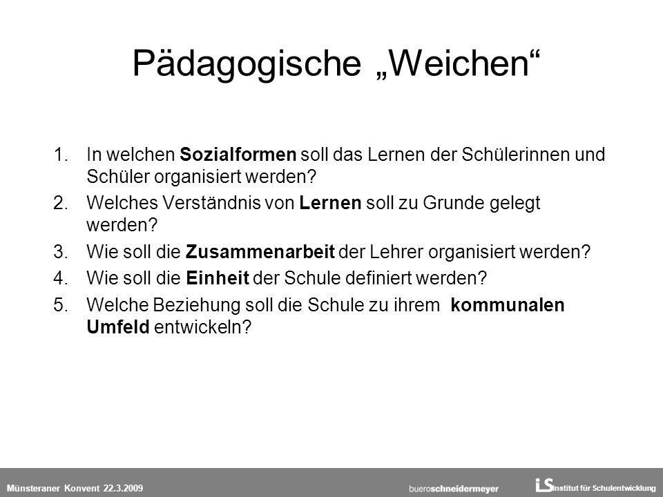 Institut für Schulentwicklung Münsteraner Konvent 22.3.2009 Pädagogische Weichen 1.In welchen Sozialformen soll das Lernen der Schülerinnen und Schüle