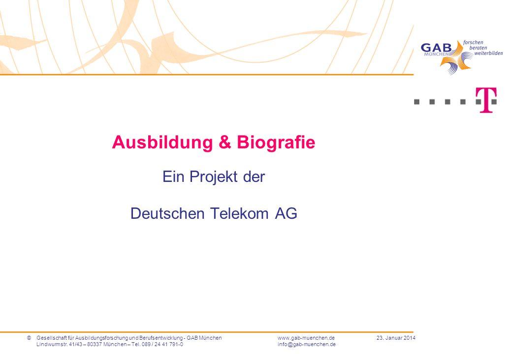 ©Gesellschaft für Ausbildungsforschung und Berufsentwicklung - GAB Münchenwww.gab-muenchen.de 23. Januar 2014 Lindwurmstr. 41/43 – 80337 München – Tel