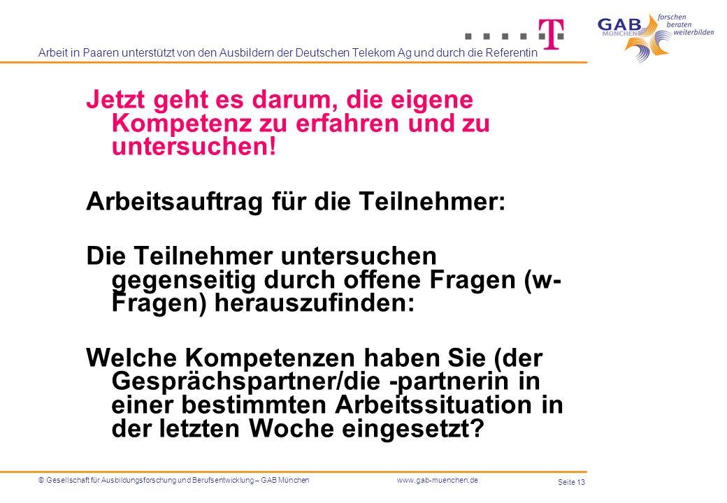 Seite 13 © Gesellschaft für Ausbildungsforschung und Berufsentwicklung – GAB Münchenwww.gab-muenchen.de Arbeit in Paaren unterstützt von den Ausbilder