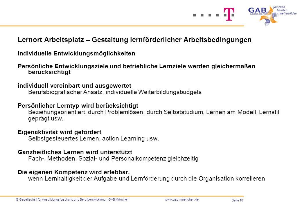 Seite 16 © Gesellschaft für Ausbildungsforschung und Berufsentwicklung – GAB Münchenwww.gab-muenchen.de Lernort Arbeitsplatz – Gestaltung lernförderli