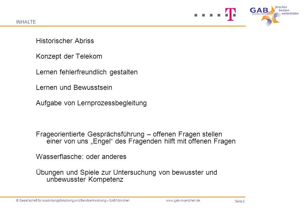 Seite 13 © Gesellschaft für Ausbildungsforschung und Berufsentwicklung – GAB Münchenwww.gab-muenchen.de Arbeit in Paaren unterstützt von den Ausbildern der Deutschen Telekom Ag und durch die Referentin Jetzt geht es darum, die eigene Kompetenz zu erfahren und zu untersuchen.
