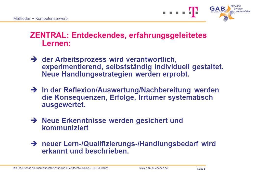 Seite 8 © Gesellschaft für Ausbildungsforschung und Berufsentwicklung – GAB Münchenwww.gab-muenchen.de Methoden + Kompetenzerwerb ZENTRAL: Entdeckende