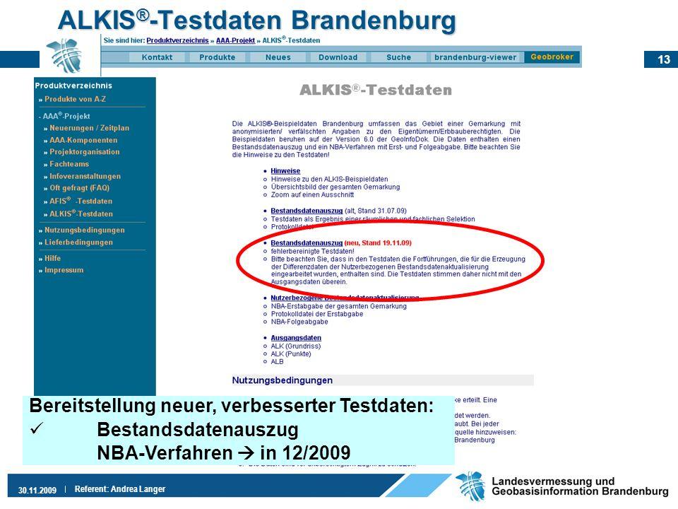 13 30.11.2009 Referent: Andrea Langer ALKIS ® -Testdaten Brandenburg Bereitstellung neuer, verbesserter Testdaten: Bestandsdatenauszug NBA-Verfahren i