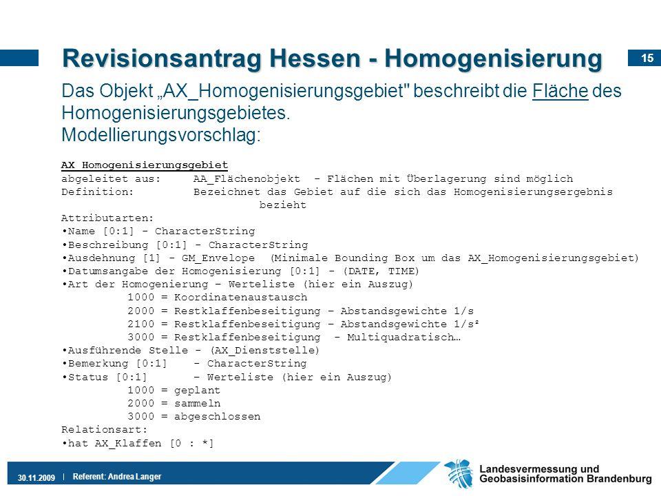 15 30.11.2009 Referent: Andrea Langer Revisionsantrag Hessen - Homogenisierung Das Objekt AX_Homogenisierungsgebiet