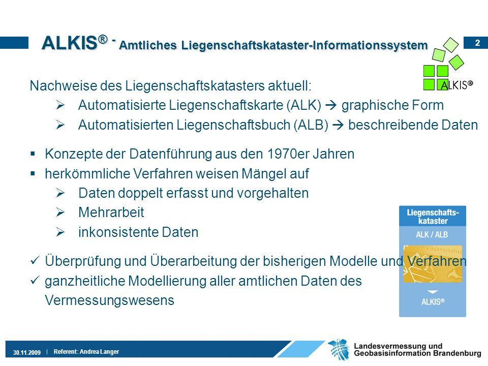 2 30.11.2009 Referent: Andrea Langer Nachweise des Liegenschaftskatasters aktuell: Automatisierte Liegenschaftskarte (ALK) graphische Form Automatisie