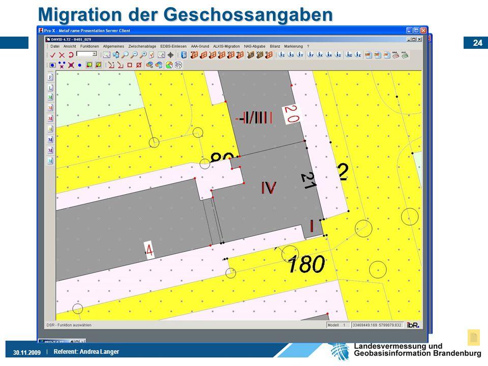 24 30.11.2009 Referent: Andrea Langer Migration der Geschossangaben