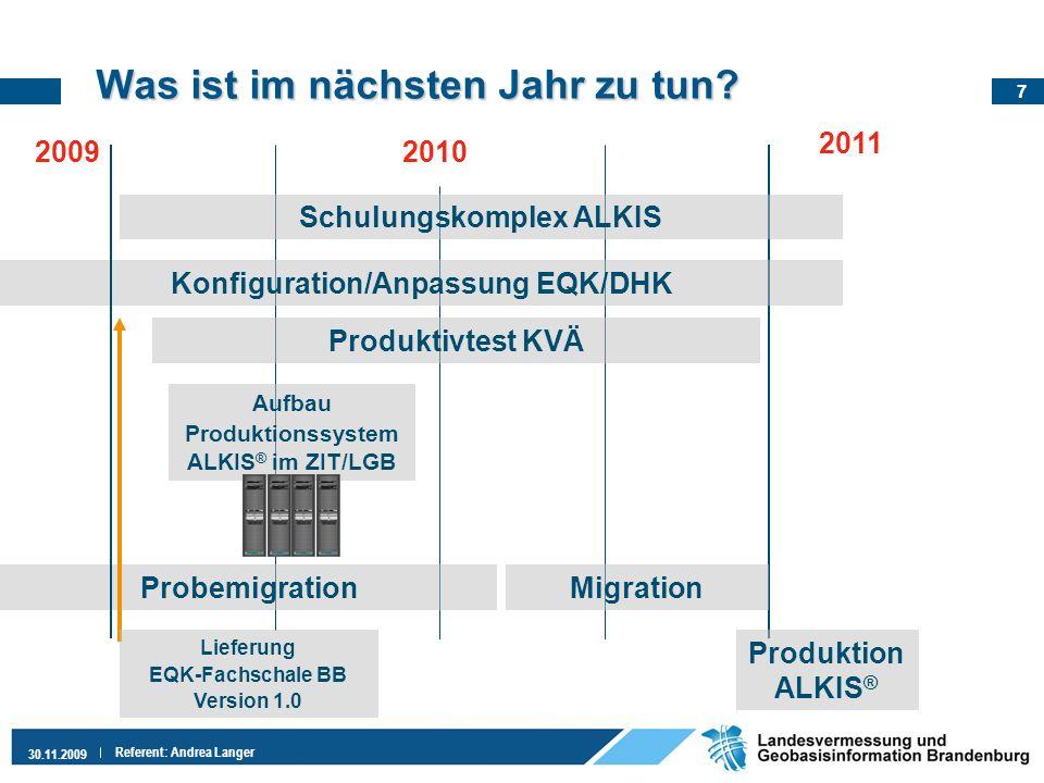 7 30.11.2009 Referent: Andrea Langer Was ist im nächsten Jahr zu tun? 2010 2011 Probemigration Konfiguration/Anpassung EQK/DHK Migration Produktion AL