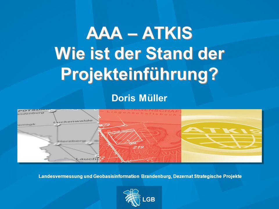 AAA – ATKIS Wie ist der Stand der Projekteinführung? Doris Müller Landesvermessung und Geobasisinformation Brandenburg, Dezernat Strategische Projekte