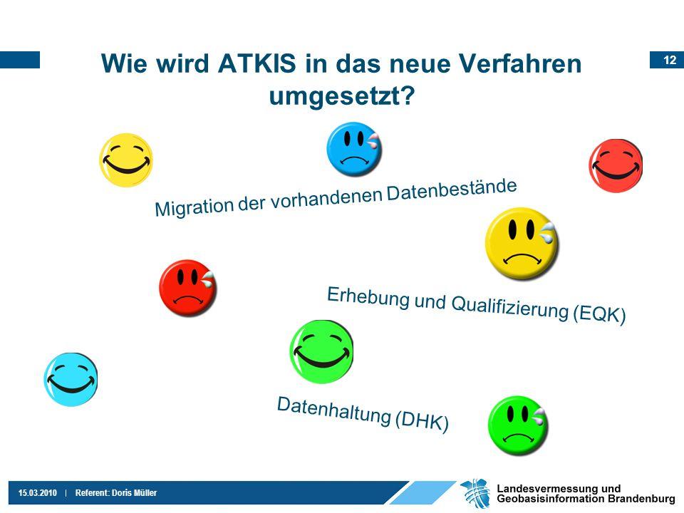 12 15.03.2010Referent: Doris Müller Wie wird ATKIS in das neue Verfahren umgesetzt? Migration der vorhandenen Datenbestände Erhebung und Qualifizierun