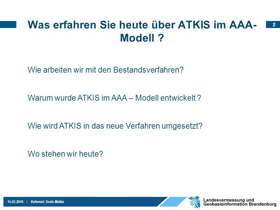 2 15.03.2010Referent: Doris Müller Was erfahren Sie heute über ATKIS im AAA- Modell ? Wie arbeiten wir mit den Bestandsverfahren? Warum wurde ATKIS im