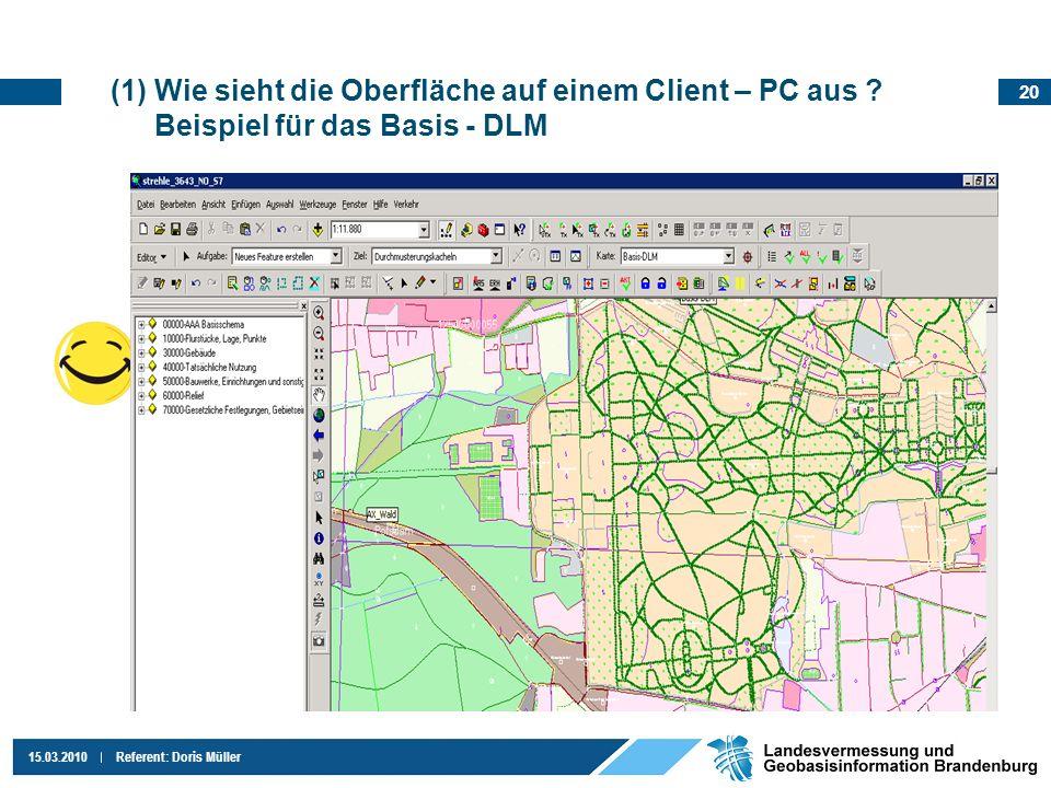 20 15.03.2010Referent: Doris Müller (1)Wie sieht die Oberfläche auf einem Client – PC aus ? Beispiel für das Basis - DLM