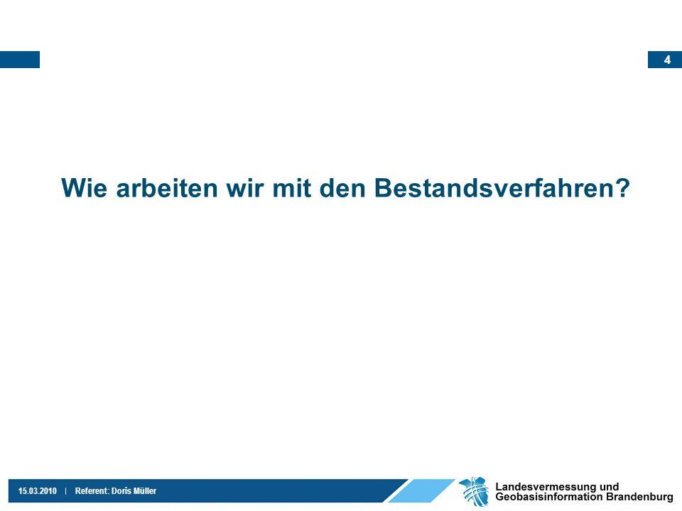 4 15.03.2010Referent: Doris Müller Wie arbeiten wir mit den Bestandsverfahren?
