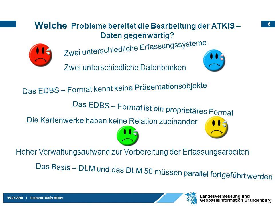 6 15.03.2010Referent: Doris Müller Zwei unterschiedliche Erfassungssysteme Das EDBS – Format kennt keine Präsentationsobjekte Das EDBS – Format ist ei