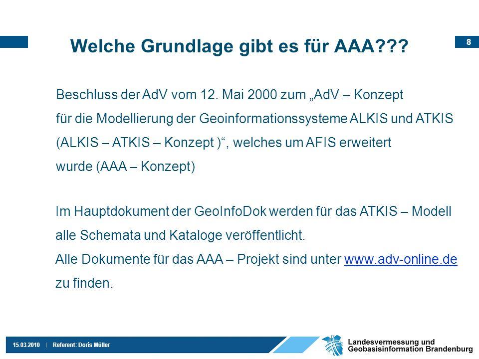 8 15.03.2010Referent: Doris Müller Welche Grundlage gibt es für AAA??? Beschluss der AdV vom 12. Mai 2000 zum AdV – Konzept für die Modellierung der G