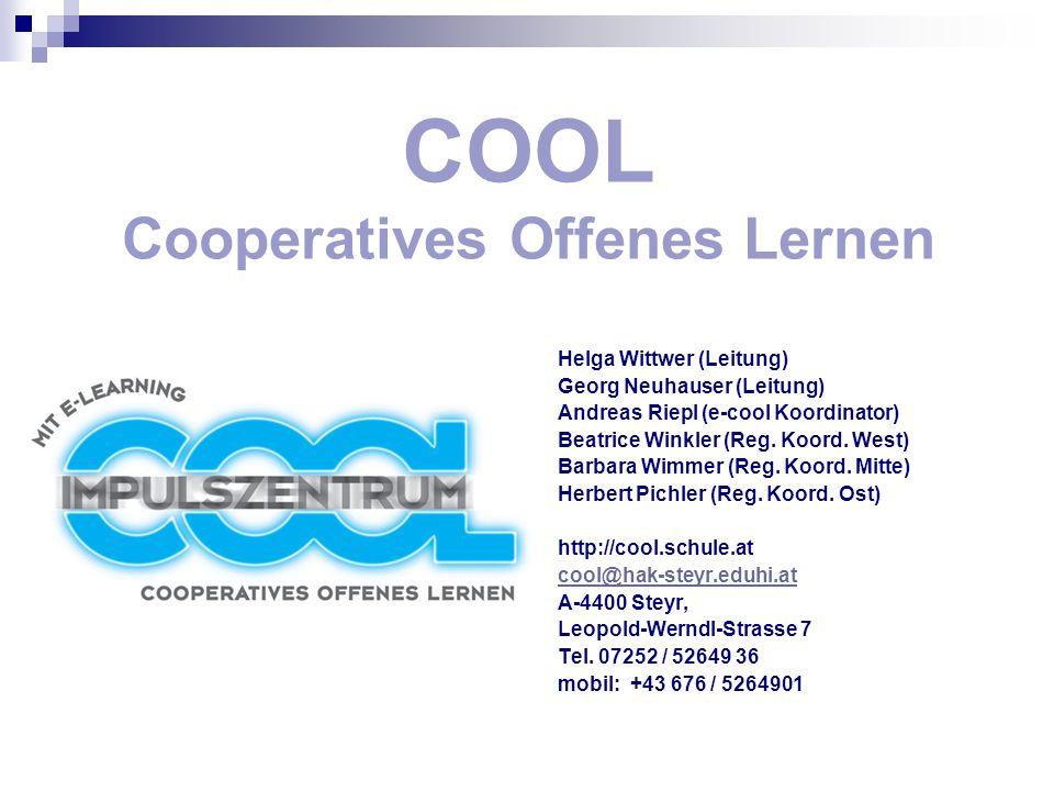 COOL Cooperatives Offenes Lernen Helga Wittwer (Leitung) Georg Neuhauser (Leitung) Andreas Riepl (e-cool Koordinator) Beatrice Winkler (Reg. Koord. We
