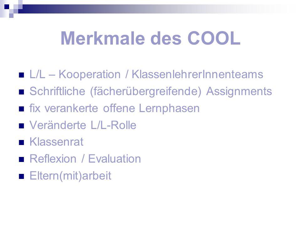 Merkmale des COOL L/L – Kooperation / KlassenlehrerInnenteams Schriftliche (fächerübergreifende) Assignments fix verankerte offene Lernphasen Veränder