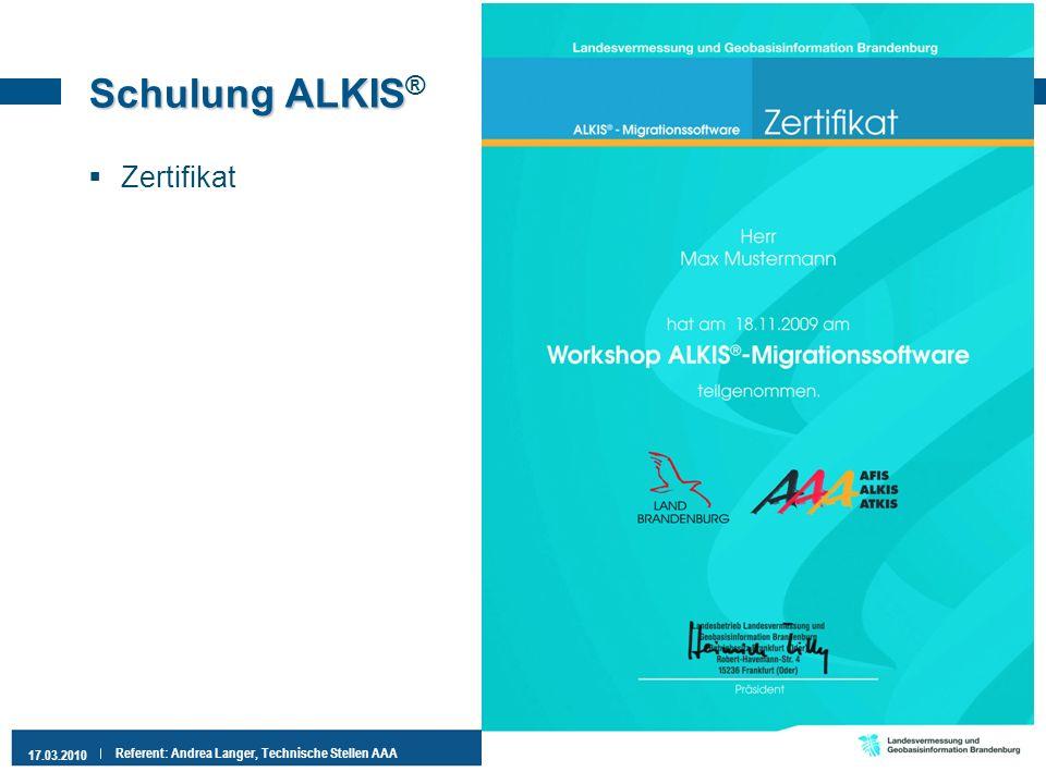 10 17.03.2010 Referent: Andrea Langer, Technische Stellen AAA Schulung ALKIS Schulung ALKIS ® Zertifikat