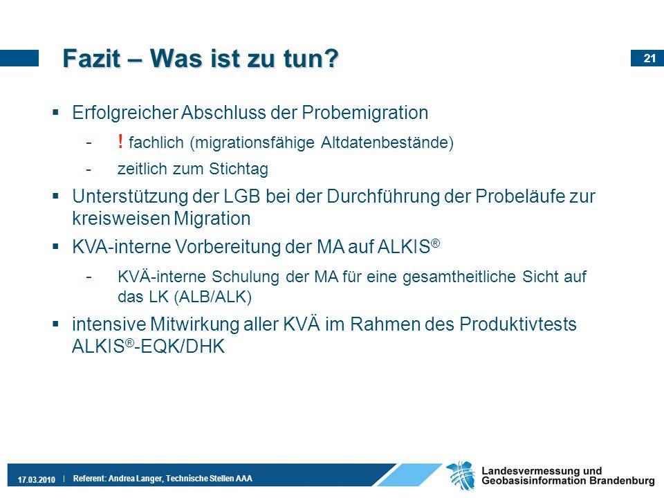 21 17.03.2010 Referent: Andrea Langer, Technische Stellen AAA Fazit – Was ist zu tun? Erfolgreicher Abschluss der Probemigration -! fachlich (migratio