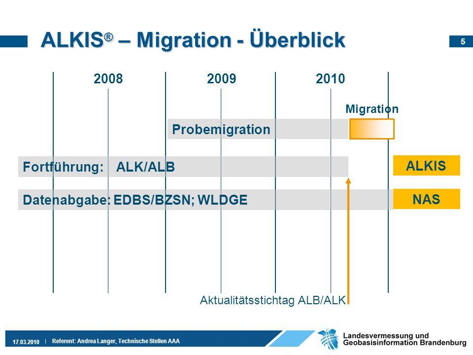 5 17.03.2010 Referent: Andrea Langer, Technische Stellen AAA ALKIS ® – Migration - Überblick 200820092010 Probemigration Migration Datenabgabe: EDBS/B