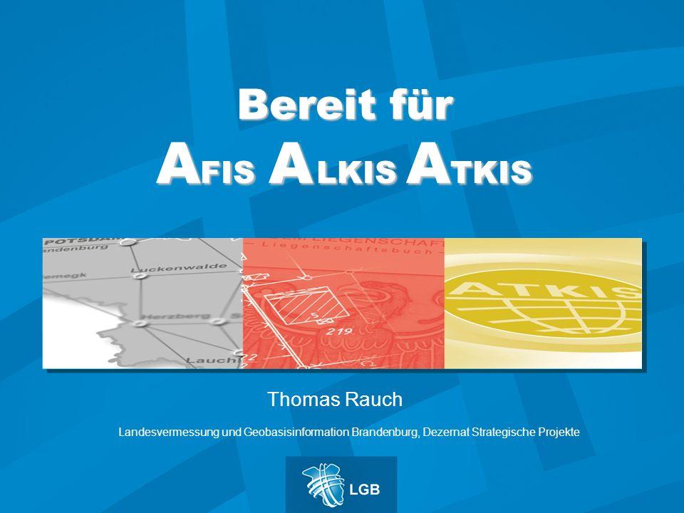 Bereit für A FIS A LKIS A TKIS Thomas Rauch Landesvermessung und Geobasisinformation Brandenburg, Dezernat Strategische Projekte