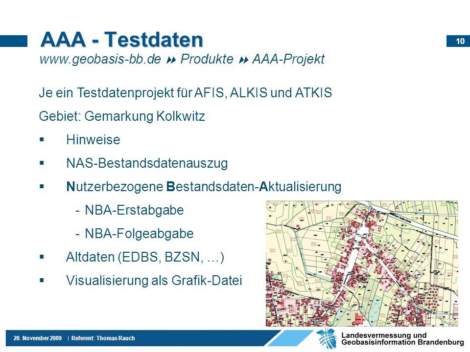 10 20. November 2009 Referent: Thomas Rauch AAA - Testdaten Je ein Testdatenprojekt für AFIS, ALKIS und ATKIS Gebiet: Gemarkung Kolkwitz Hinweise NAS-