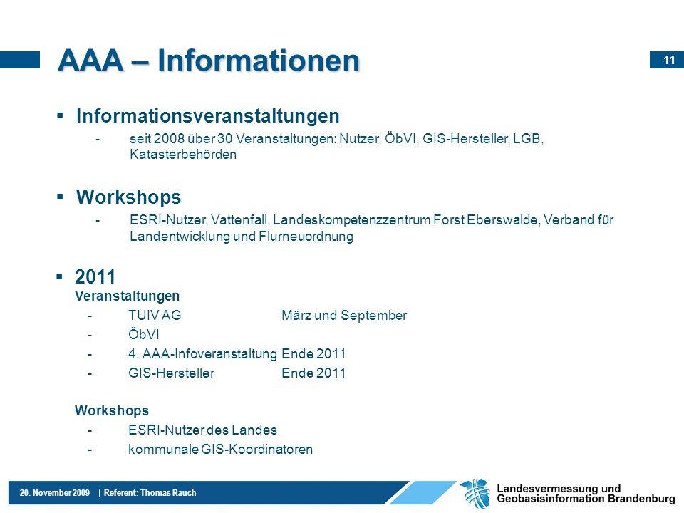 11 20. November 2009 Referent: Thomas Rauch AAA – Informationen Informationsveranstaltungen -seit 2008 über 30 Veranstaltungen: Nutzer, ÖbVI, GIS-Hers