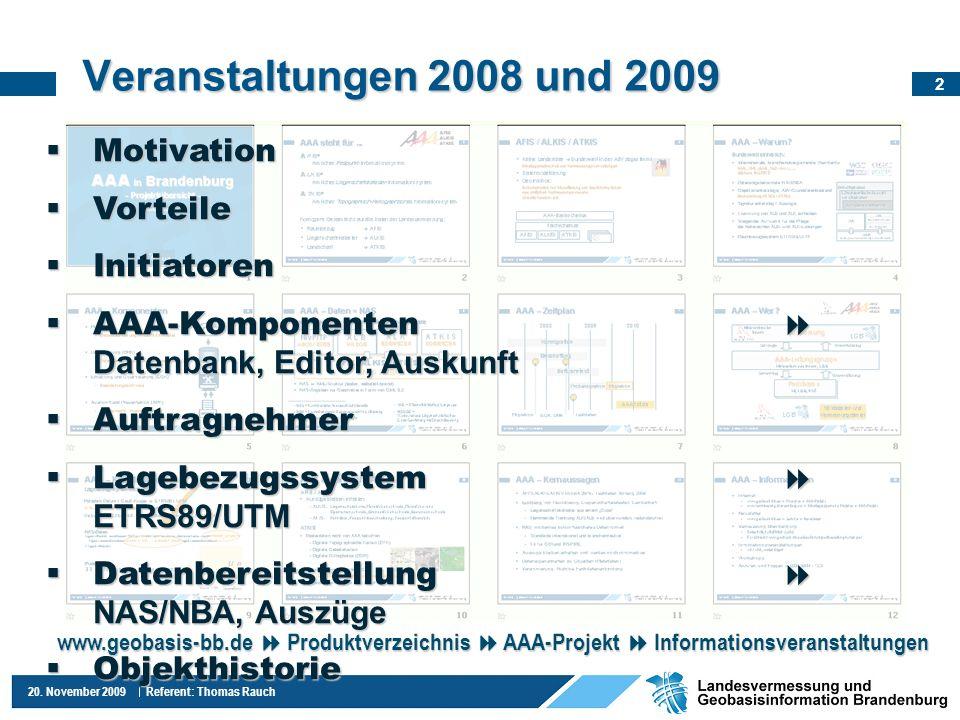 2 20. November 2009 Referent: Thomas Rauch Veranstaltungen 2008 und 2009 www.geobasis-bb.de Produktverzeichnis AAA-Projekt Informationsveranstaltungen