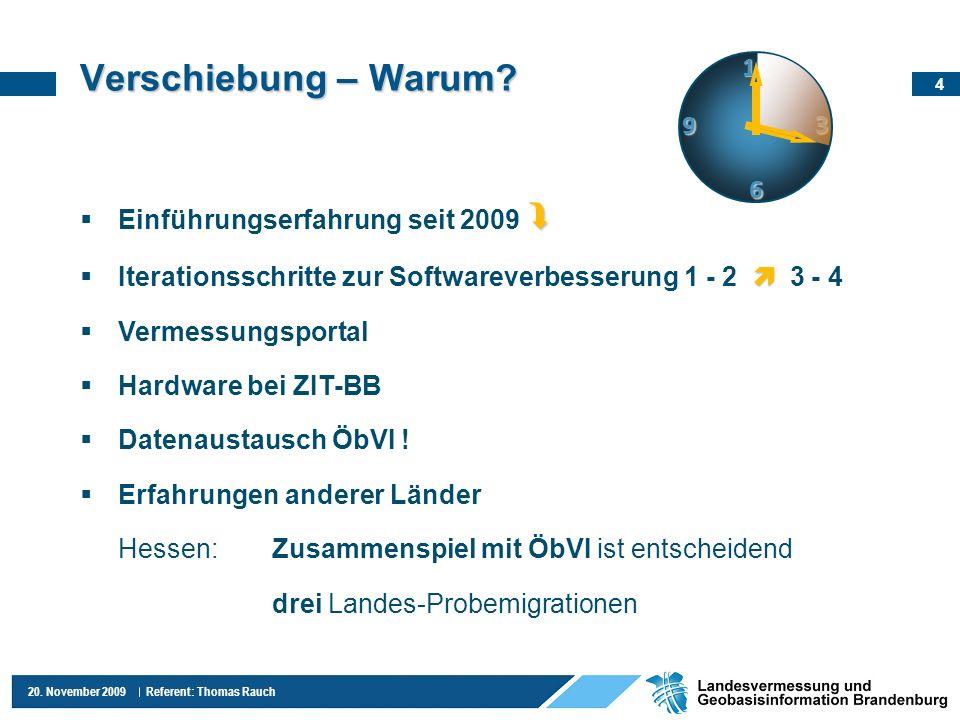4 20. November 2009 Referent: Thomas Rauch Verschiebung – Warum? Einführungserfahrung seit 2009 Iterationsschritte zur Softwareverbesserung 1 - 2 3 -