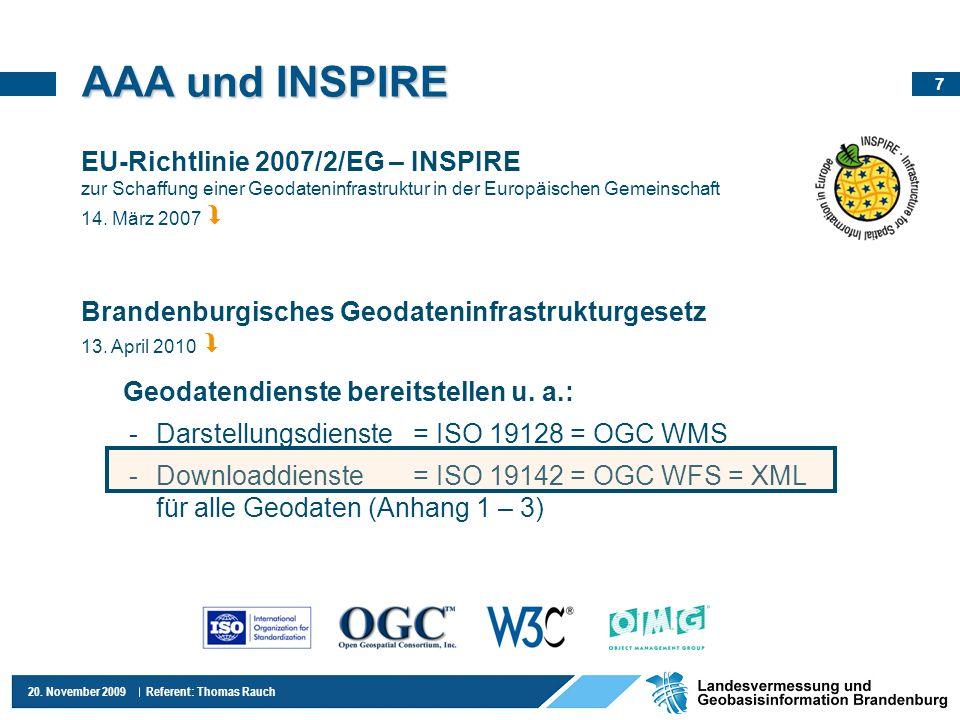 7 20. November 2009 Referent: Thomas Rauch AAA und INSPIRE EU-Richtlinie 2007/2/EG – INSPIRE zur Schaffung einer Geodateninfrastruktur in der Europäis