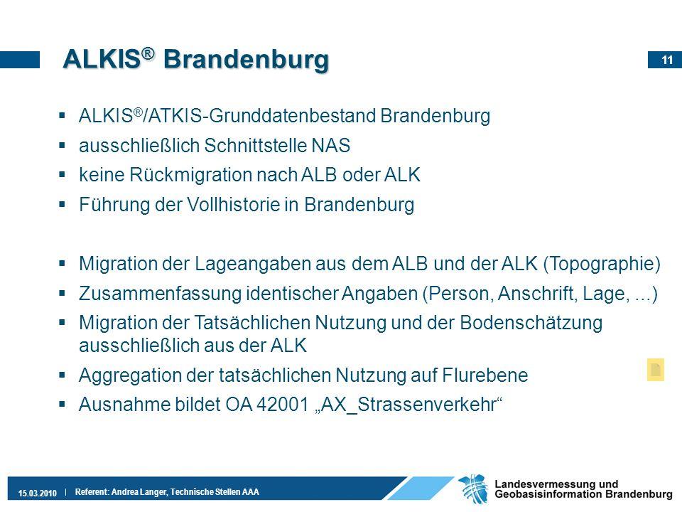 11 15.03.2010 Referent: Andrea Langer, Technische Stellen AAA ALKIS ® /ATKIS-Grunddatenbestand Brandenburg ausschließlich Schnittstelle NAS keine Rück