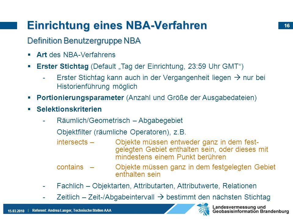16 15.03.2010 Referent: Andrea Langer, Technische Stellen AAA Art des NBA-Verfahrens Erster Stichtag (Default Tag der Einrichtung, 23:59 Uhr GMT) -Ers