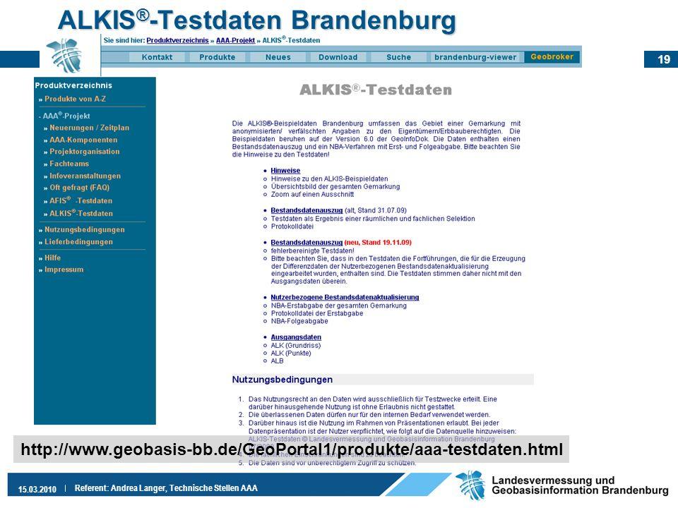 19 15.03.2010 Referent: Andrea Langer, Technische Stellen AAA ALKIS ® -Testdaten Brandenburg http://www.geobasis-bb.de/GeoPortal1/produkte/aaa-testdat