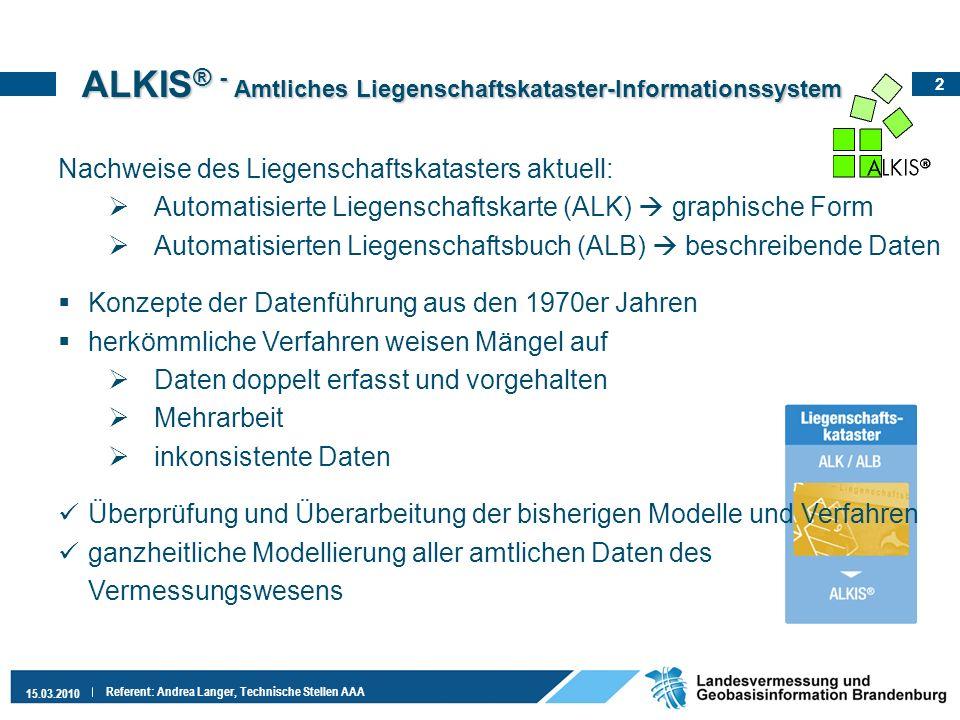 2 15.03.2010 Referent: Andrea Langer, Technische Stellen AAA Nachweise des Liegenschaftskatasters aktuell: Automatisierte Liegenschaftskarte (ALK) gra