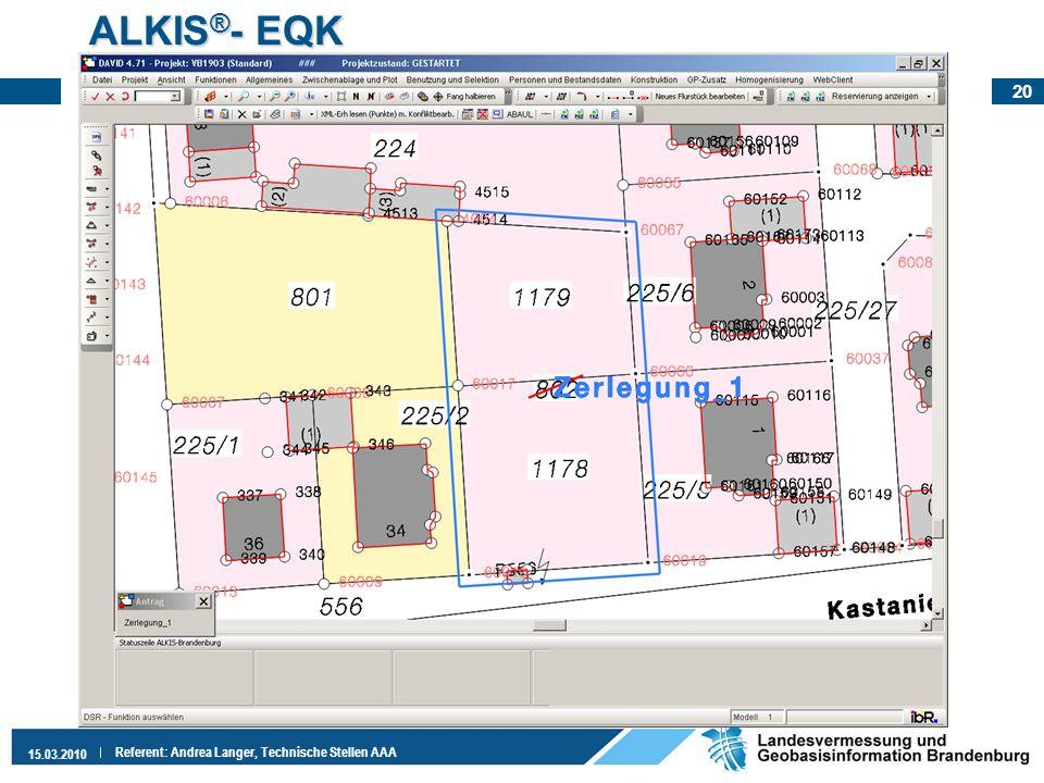 20 15.03.2010 Referent: Andrea Langer, Technische Stellen AAA ALKIS ® - EQK